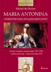 Okładka książki Maria Antonina. Niebezpieczne związki królowej Michel de Decker