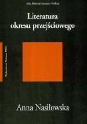 Okładka książki Literatura okresu przejściowego 1975-1996 Anna Nasiłowska