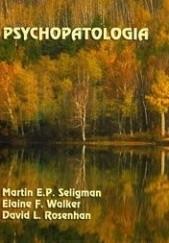 Okładka książki Psychopatologia Martin E.P. Seligman,Elaine F. Walker,David L. Rosenhan