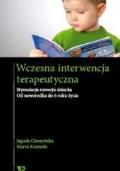 Okładka książki Wczesna interwencja terapeutyczna. Stymulacja rozwoju dziecka. Od noworodka do 6 roku życia Jagoda Cieszyńska,Marta Korendo