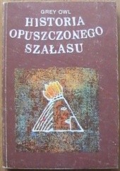 Okładka książki Historia opuszczonego szałasu Grey Owl