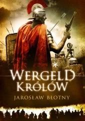 Okładka książki Wergeld królów Jarosław Błotny