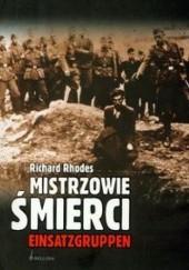 Okładka książki Mistrzowie śmierci. Einsatzgruppen Richard Rhodes