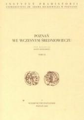 Okładka książki Poznań we wczesnym średniowieczu tom VI Hanna Kóčka-Krenz
