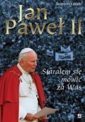 Okładka książki Jan Paweł II. Starałem się mówić za was Grzegorz Łęcicki