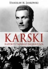 Okładka książki Karski. Raporty tajnego emisariusza Stanisław Maria Jankowski