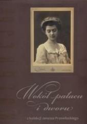 Okładka książki Wokół pałacu i dworu Agnieszka Knyt