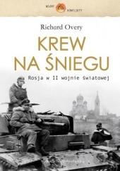 Okładka książki Krew na Śniegu. Rosja w II wojnie światowej Richard Overy
