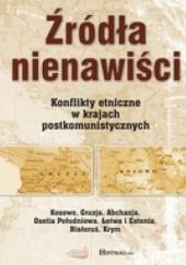 Okładka książki Źródła nienawiści. Konflikty etniczne w krajach postkomunistycznych Kamil Janicki,Michał Buchta