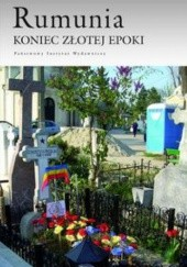 Okładka książki Rumunia. Koniec złotej Epoki Maciej Kuczewski