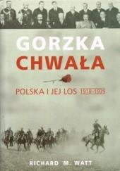 Okładka książki Gorzka chwała. Polska i jej los 1918-1939 Richard Watt