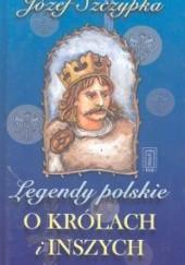 Okładka książki Legendy polskie o królach i inszych Józef Szczypka