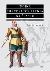 Okładka książki Wojna trzydziestoletnia na śląsku Aspekty militarne Jerzy Maroń