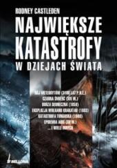 Okładka książki Największe katastrofy w dziejach świata Rodney Castleden