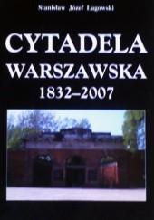 Okładka książki Cytadela Warszawska 1832-2007 Stanisław Józef Łagowski