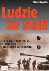 Okładka książki Ludzie ze stali. I Korpus Pancerny SS w Ardenach i na froncie wschodnim Michael Reynolds