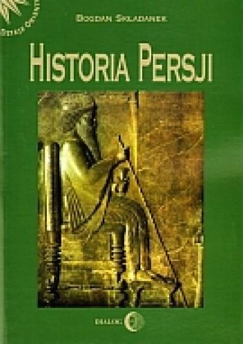 Okładka książki Historia Persji. Tom I. Od czasów najdawniejszych do najazdu Arabów Bogdan Składanek
