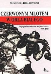 Okładka książki Czerwonym młotem w orła białego Aleksandra Julia Leinwand