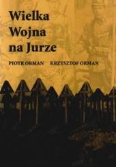 Okładka książki Wielka Wojna na Jurze Piotr Orman,Krzysztof Orman