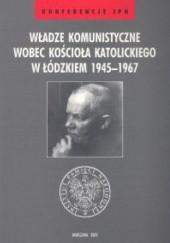 Okładka książki Władze komunistyczne wobec Kościoła katolickiego w łódzkiem 1945-1967 Janusz Wróbel,Leszek Próchniak