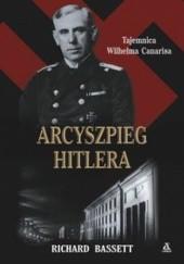 Okładka książki Arcyszpieg Hitlera. Tajemnica Wilhelma Canarisa Richard Basset