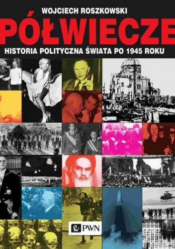 Okładka książki Półwiecze: historia polityczna świata po 1945 roku Wojciech Roszkowski