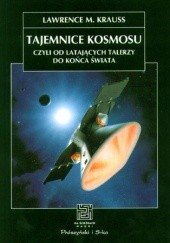 Okładka książki Tajemnice kosmosu czyli od latających talerzy do końca świata Lawrence M. Krauss