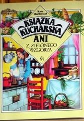 Okładka książki Książka kucharska Ani z Zielonego Wzgórza Kate Macdonald Buttler