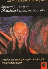 Okładka książki Egzystencja i tragizm. Dialektyka ludzkiej skończoności Jacek Aleksander Prokopski