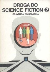 Okładka książki Droga Do Science Fiction. Od Wellsa Do Heinleina Herbert George Wells, Isaac Asimov, Jack London, H.P. Lovecraft, Olaf Stapledon, Edgar Rice Burroughs, Alfred Elton van Vogt, Aldous Huxley, Lester del Rey, Murray Leinster, Jack Williamson