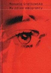 Okładka książki My zdies' emigranty Manuela Gretkowska
