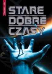 Okładka książki Stare dobre czasy Roger Zelazny, Fritz Leiber, Brian W. Aldiss, Ursula K. Le Guin, Poul Anderson, Gordon R. Dickson, Alfred Elton van Vogt, Henry Beam Piper, L. Sprague de Camp, Cordwainer Smith, Jack Vance, Gardner Raymond Dozois, Cyril M. Kornbluth, Murray Leinster, James Tiptree