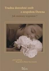 Okładka książki Trudna dorosłość osób z zespołem Downa Bogusława Beata Kaczmarek