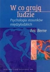Okładka książki W co grają ludzie. Psychologia stosunków międzyludzkich Eric Berne