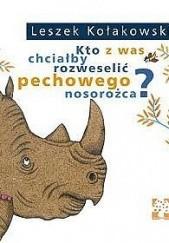 Okładka książki Kto z was chciałby rozweselić pechowego nosorożca? Leszek Kołakowski