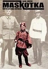 Okładka książki Maskotka. Nazistowski sekret mojego żydowskiego ojca Mark Kurzem