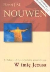 Okładka książki W imię Jezusa. Refleksje nad chrześcijańskim przywództwem. Henri J. M. Nouwen