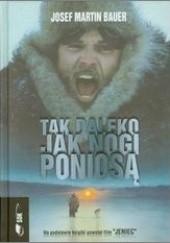 Okładka książki Tak daleko jak nogi poniosą Josef Martin Bauer