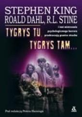 Okładka książki Tygrys tu, tygrys tam... Ray Bradbury,Isaac Asimov,Stephen King,Roald Dahl,Robert Bloch,Ambrose Bierce,Richard Matheson,R. L. Stine,William F. Nolan,Ramsey Campbell,Joan Delano Aiken
