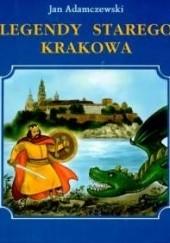 Okładka książki Legendy Starego Krakowa Jan Adamczewski