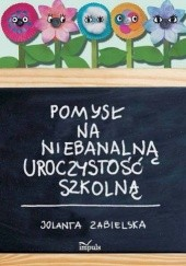 Okładka książki Pomysł na niebanalną uroczystość szkolną Jolanta Zabielska