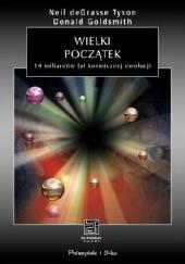 Okładka książki Wielki początek. 14 miliardów lat kosmicznej ewolucji Donald Goldsmith,Neil deGrasse Tyson