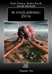 Okładka książki W poszukiwaniu życia. Badania Układu Słonecznego Paul Clancy,André Brack,Gerda Horneck