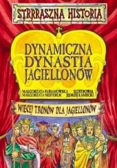 Okładka książki Dynamiczna dynastia Jagiellonów Małgorzata Nesteruk,Małgorzata Fabianowska