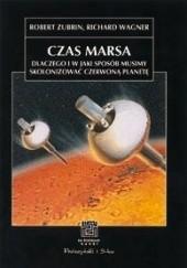 Okładka książki Czas Marsa. Dlaczego i w jaki sposób musimy skolonizować Czerwoną Planetę Robert Zubrin,Richard Wagner