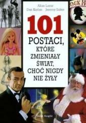 Okładka książki 101 postaci, które zmieniły świat, choć nigdy nie żyły Allan Lazar,Dan Karlan,Jeremy Salter
