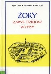 Okładka książki Żory. Zarys dziejów. Wypisy Bogdan Cimała,Jan Delowicz,Paweł Porwoł