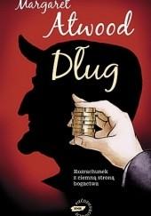 Okładka książki Dług. Rozrachunek z ciemną stroną bogactwa Margaret Atwood