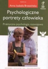 Okładka książki Psychologiczne portrety człowieka. Praktyczna psychologia rozwojowa Anna Izabela Brzezińska