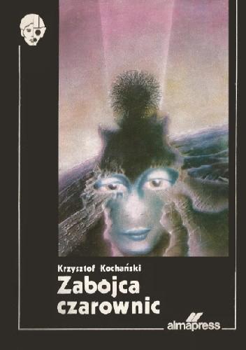 Okładka książki Zabójca czarownic Krzysztof Kochański